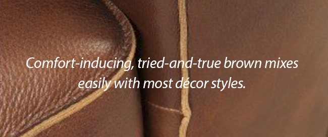 Comfort-inducing, tried-and-true brown mixes easily with most decor styles
