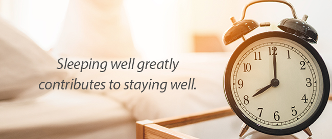 Sleeping well greatly contributes to staying well