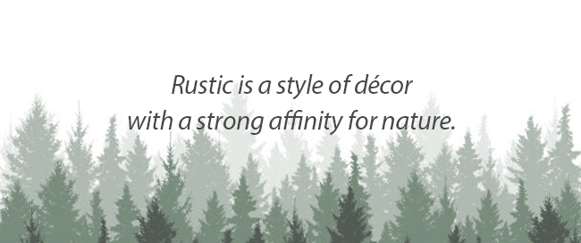 Rustic is a style of decor with a strong affinity for nature