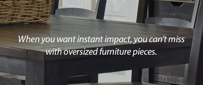 When you want instant impact, you can't miss with oversized furniture pieces at Jordan's Furniture