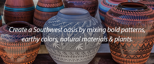 Create a Southwest oasis by mixing bold patterns, earthy colors, and natural materials and plants.