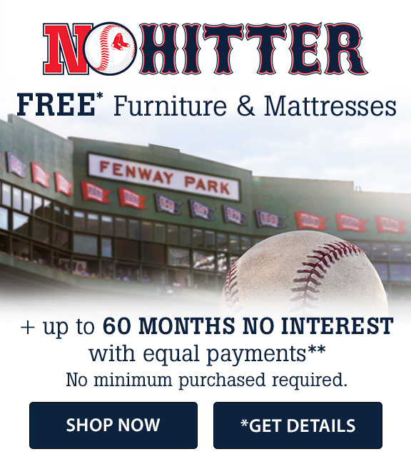 Get your Furniture for FREE* if the Red Sox pitch a No Hitter! Click for Details