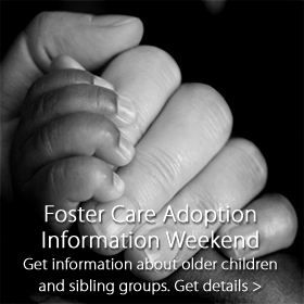Foster Care Adoption Information Weekend