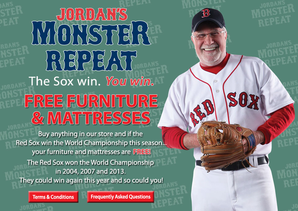 Jordans Furniture Monster Repeat If The Red Sox Win You Win Free Bed Mattress Sale
