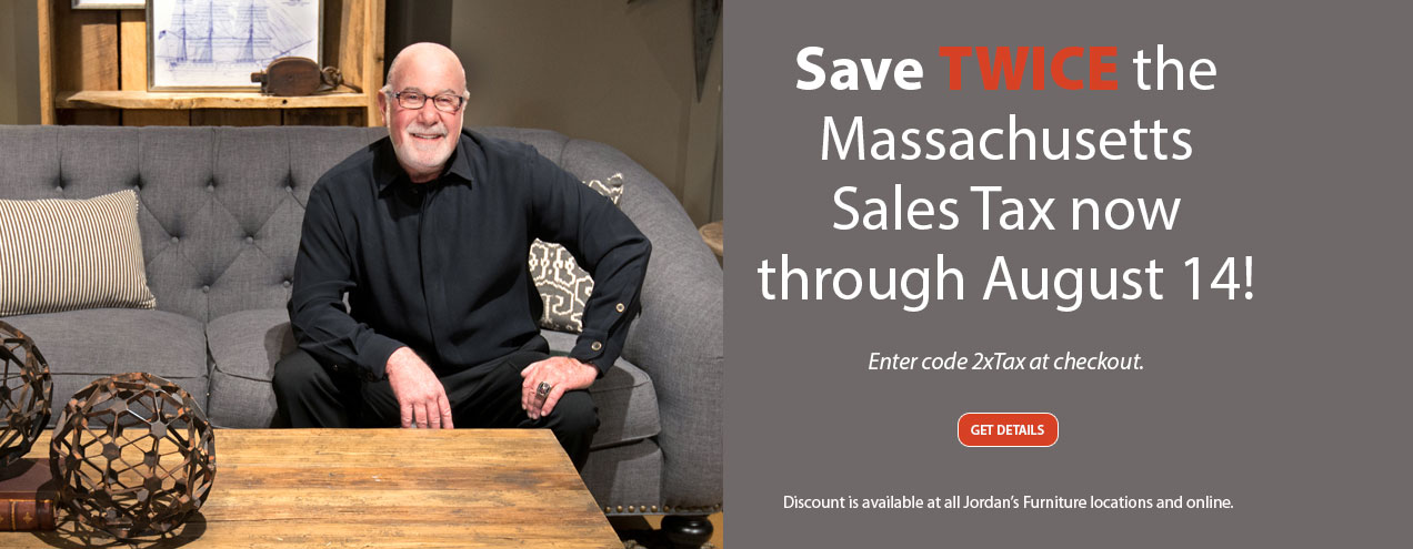Save Double the Massachusetts sales tax for a limited time at Jordan's Furniture stores in MA, NH and RI