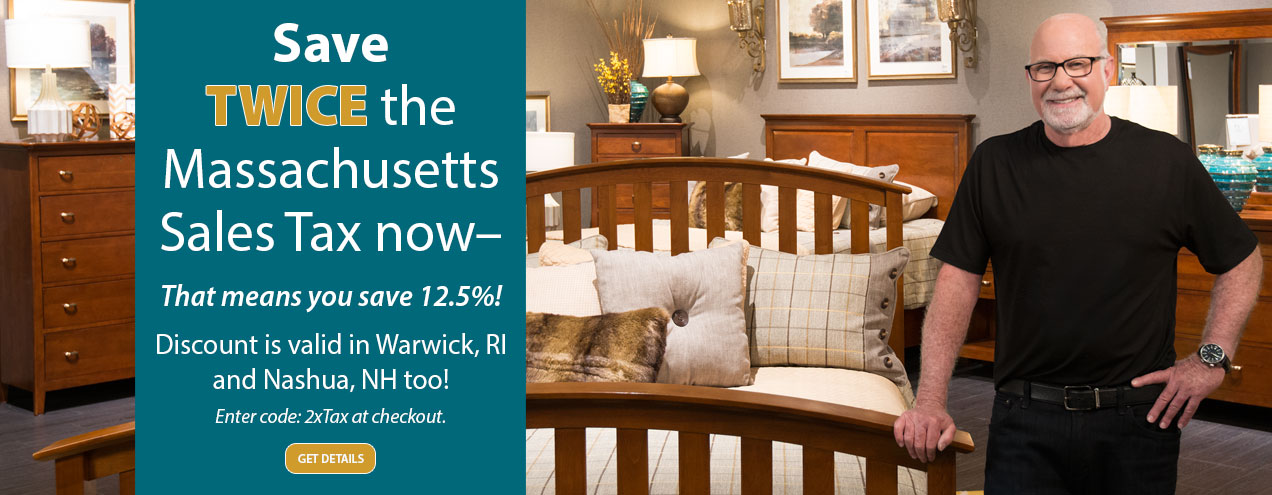 Save Twice the Massachusetts Sales Tax Now at Jordan's Furniture stores in MA, NH and RI