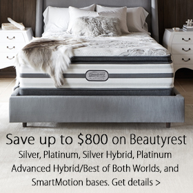 Save up to $800 On Beautyrest Silver, Platinum, Silver Hybrid, Platinum Advanced Hybrid/Best of Both Worlds, and SmartMotion bases.