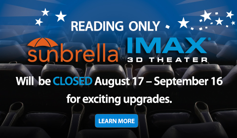 The IMAX Theater at Jordan's Furniture in Reading will be CLOSED August 17 through September 16 for upgrades