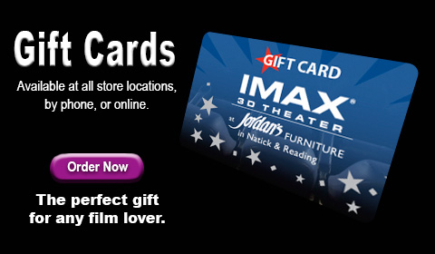 Purchase Gift Cards for the IMAX 3D Theaters at Jordan's Furniture stores in MA and RI
